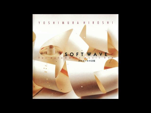 Hiroshi Yoshimura (吉村弘) - Soft Wave For Automatic Music Box (early works 1973-76) FULL ALBUM