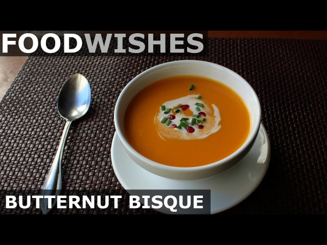 Butternut Bisque - Food Wishes