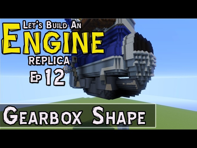 How To Build An Engine :: E12 :: Gearbox Shape :: Z One N Only
