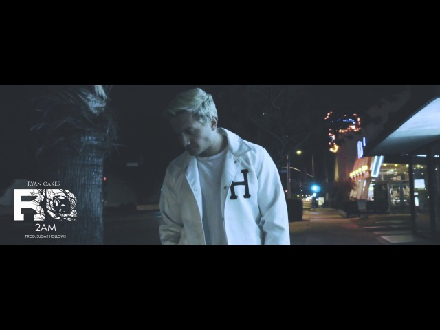 Ryan Oakes - 2AM (Visual)