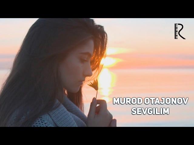Murod Otajonov - Sevgilim | Мурод Отажонов - Севгилим