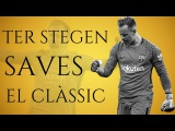 Marc-Andre ter Stegen - best saves El Clasico
