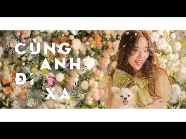 NAM EM   CÙNG ANH ĐI XA [OFFICIAL MV]