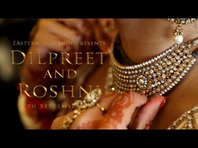 Dilpreet and Roshni | Indian Wedding and Reception | Eastern Elegance