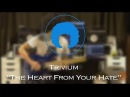 Trivium The Heart From Your Hate Guitar Cover Tab