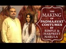 The making of Padmaavat Costumes by Rimple and Harpreet Narula Deepika Padukone Ranveer Singh