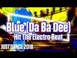 Just Dance 2018 | Blue (Da Ba Dee) - Hit The Electro Beat | Just Dance 2017 [Mod]