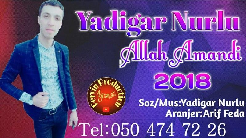 Yadigar Nurlu - Allah Amandi 2018