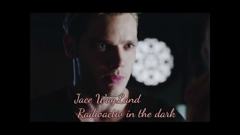●Jace WayLand || Radioactive in the dark