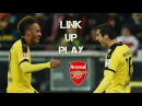 Pierre-Emerick Aubameyang Henrikh Mkhitaryan | Link-Up Play | Goals Assists | Welcome to Arsenal