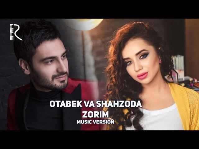 Otabek Mutalxo'jayev va Shahzoda Muhammedova - Zorim   Отабек ва Шахзода - Зорим (music version)