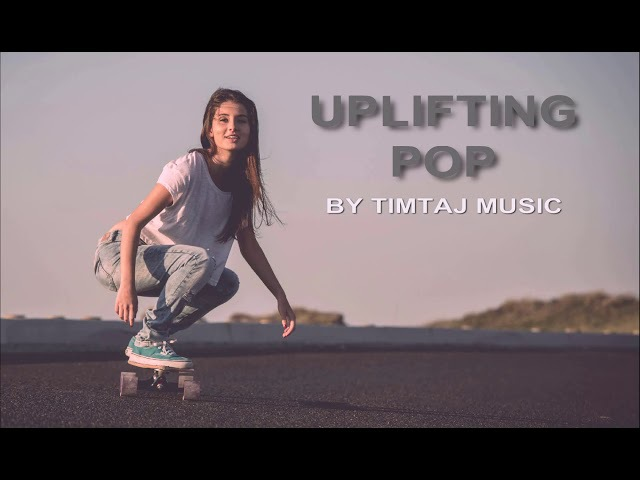 The Uplifting Pop / TimTaj Music / Background Music / Royalty-free Music