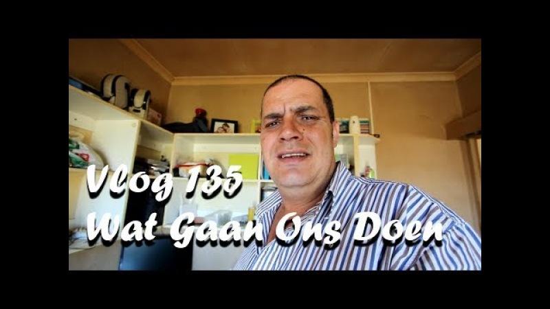 Vlog 135 Wat Gaan Ons Doen The Daily Vlogger in Afrikaans