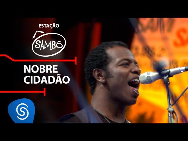 Sambô - Nobre Cidadão (DVD Estação Sambô) [Vídeo oficial]