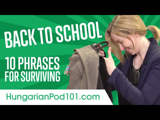 Learn the Top 10 Phrases for Surviving Back to School in Hungarian