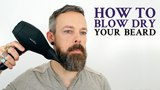 Make blow drying your beard part of your morning routine