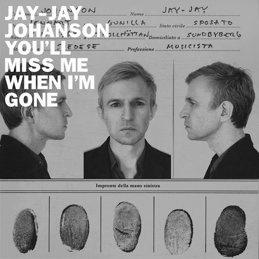 Jay-Jay Johanson альбом You'll Miss Me When I'm Gone