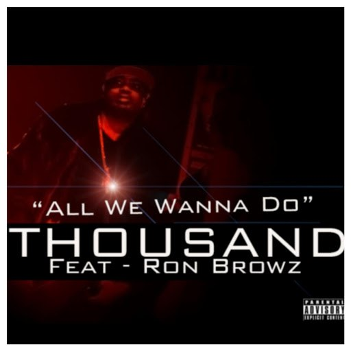 Thousand альбом All We Wanna Do (feat. Ron Browz)