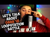 Let's Talk About GBBB'18 - LoopStation Battle (ENG SUB)