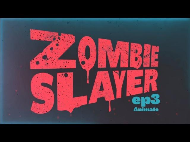 ANIMATION CREATION: Zombie Slayer: Ep03