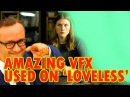 Amazing VFX Used On 'Loveless'|Потрясающие спецэффекты в фильме Нелюбовь