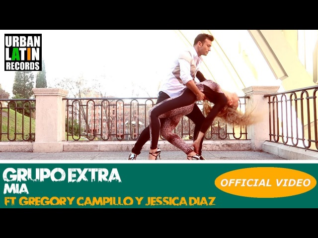 GRUPO EXTRA - MIA (FT. GREGORY CAMPILLO Y JESSICA DIAZ) - (OFFICIAL VIDEO) (BACHATA 2018)