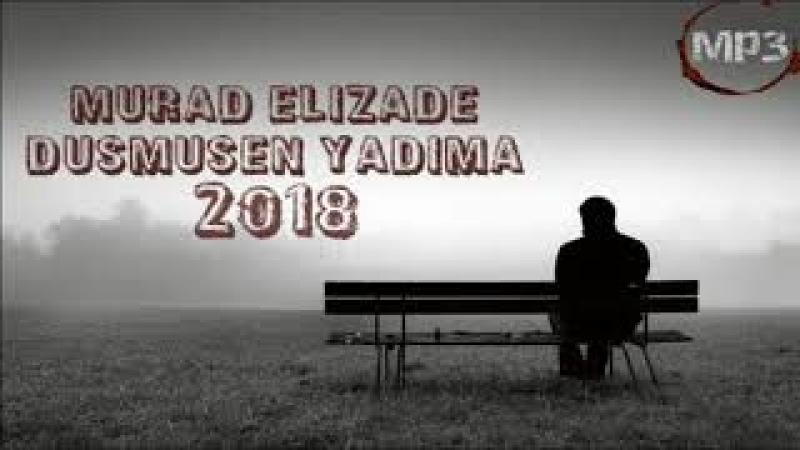 💚Murad Elizade Dusmusen Yadima 2018 YENI