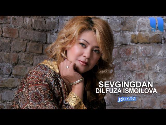 Dilfuza Ismoilova - Sevgingdan | Дилфуза Исмоилова - Севгигдан (music version)