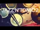 Top Acid Jazz Bossa Nova Music JAZZ'N'TONIC VOL 2 2 Hours Non Stop Mixed Jazzy Grooves