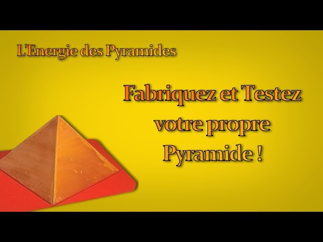L'Energie des Pyramides - Fabriquez et Testez votre Propre Pyramide !