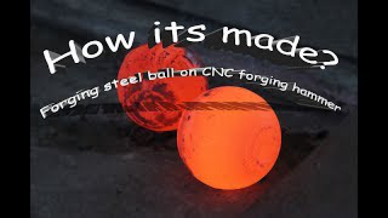 How its made? Forging steel ball on CNC closed die forging hammer (Anyang 100 KJ)