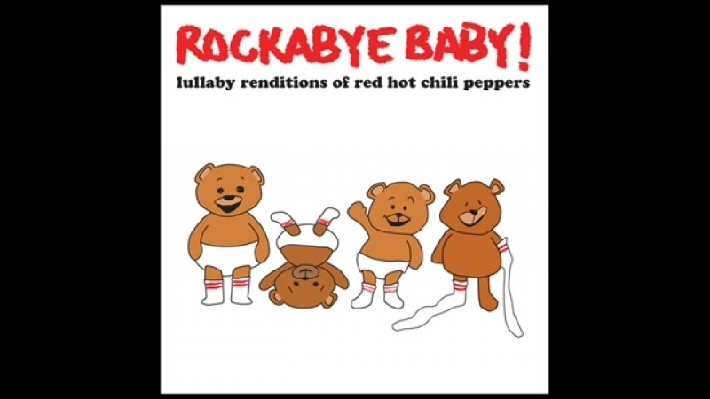 Scar Tissue - Lullaby Renditions of Red Hot Chili Peppers - Rockabye Baby!