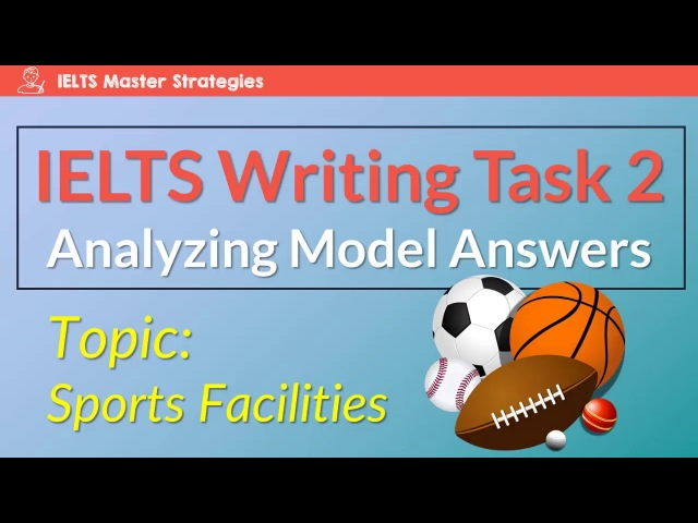 Improve Your IELTS Writing Task 2 by Analyzing Model Answers Sports Facilities