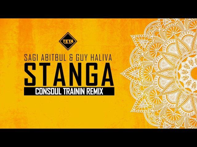 Sagi Abitbul Guy Haliva - Stanga (Consoul Trainin Remix) TETA