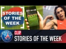 ZAPPING STORIES OF THE WEEK with Edinson Cavani Neymar Jr Serge Aurier