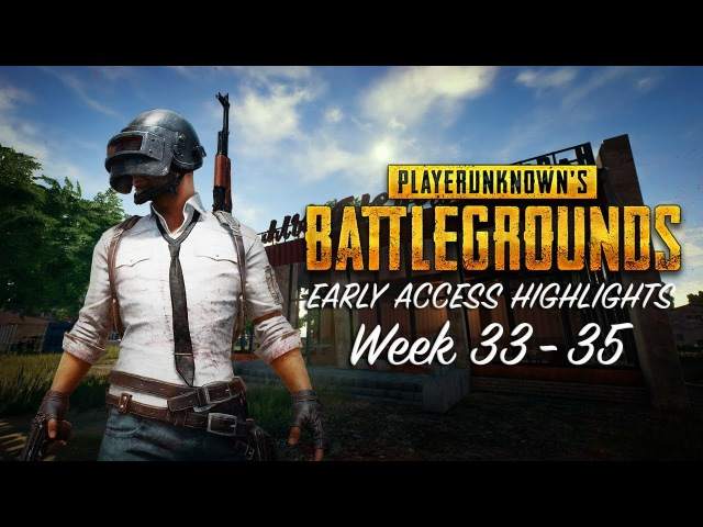 PLAYERUNKNOWN'S BATTLEGROUNDS - Early Access Highlights Week 33-35