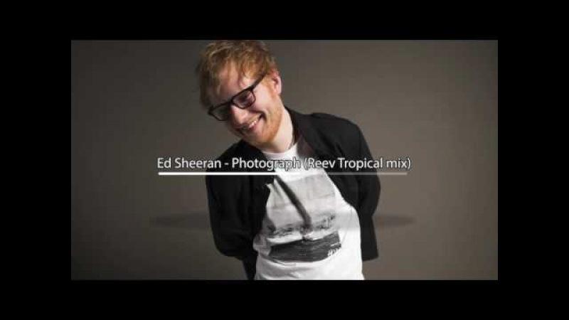 Ed Sheeran Photograph Tropical (Reev Mix)