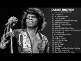 James Brown Greatest Hits Ever 2017 - Best Of James Brown Top Songs