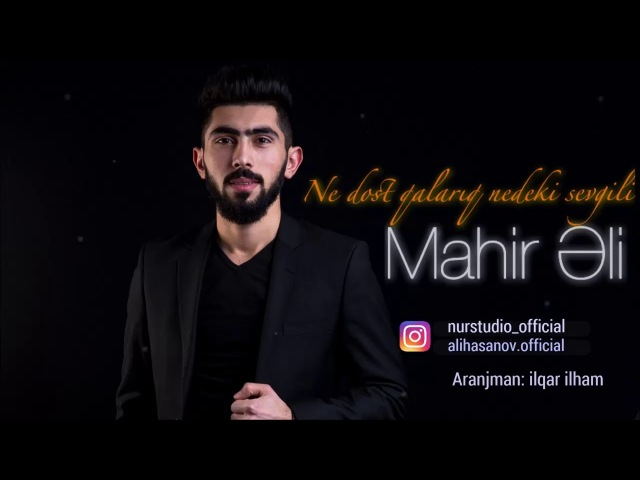 Mahir Eli - Ne Dost Qalariq Nedeki Sevgili 2018 YENI