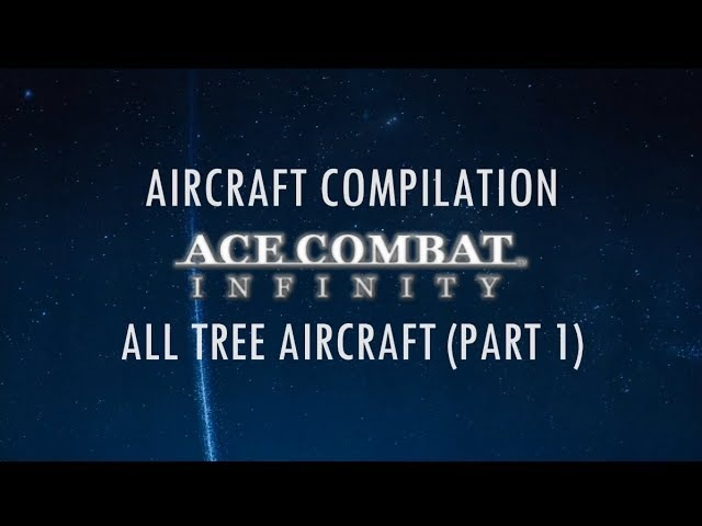 Ace Combat Infinity Compilation: All Tree Aircraft (Part 1)