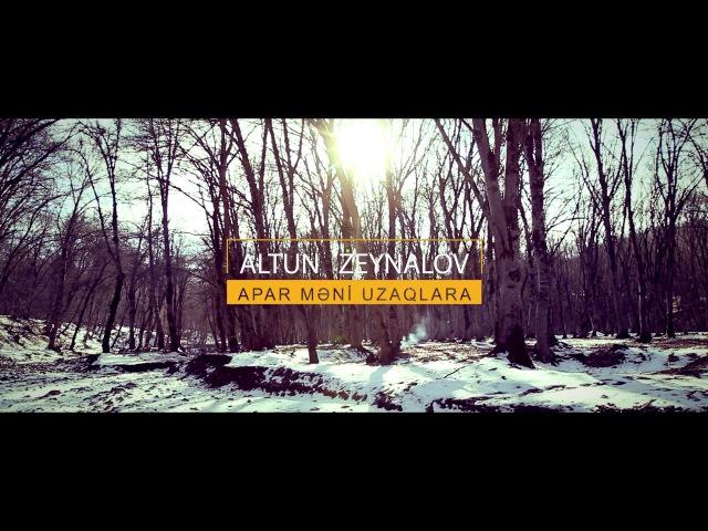 Altun Zeynalov - Apar Məni Uzaqlara