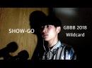 SHOW-GO   Grand Beatbox Battle Wildcard 2018   Feel Like