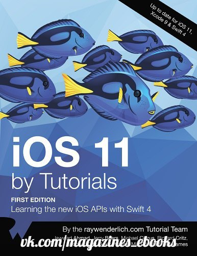 1  iOS 11 by Tutorials: Learning the new iOS APIs with Swift
