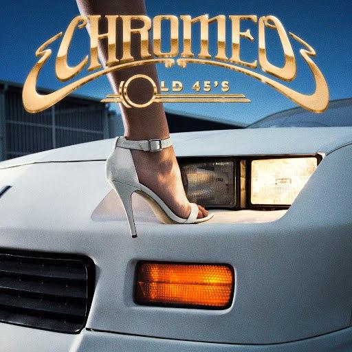 Chromeo альбом Old 45's
