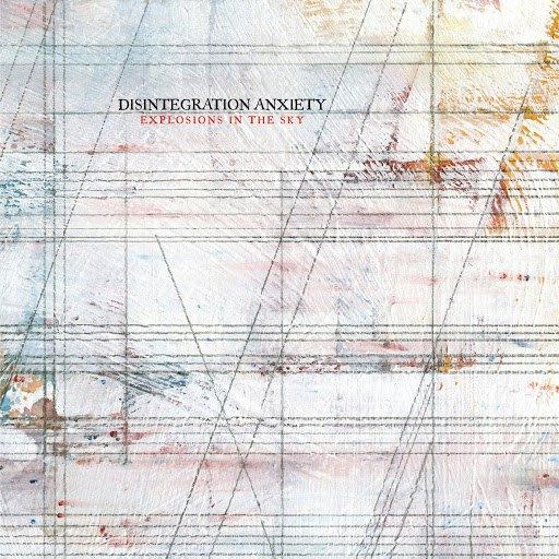 Explosions In The Sky альбом Disintegration Anxiety