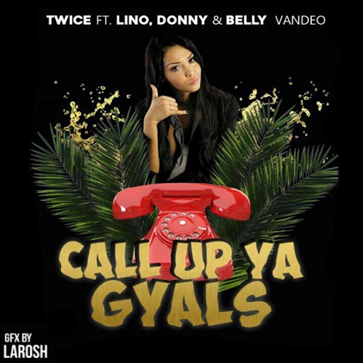 Twice альбом Call Up Ya Gyals (feat. Lino, Donny & Belly Van De O)