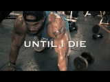 BODYBUILDING MOTIVATION - UNTIL I DIE