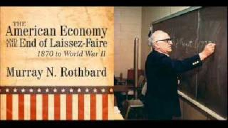 Murray Rothbard The Decline of Laissez Faire American Economy Lecture 3