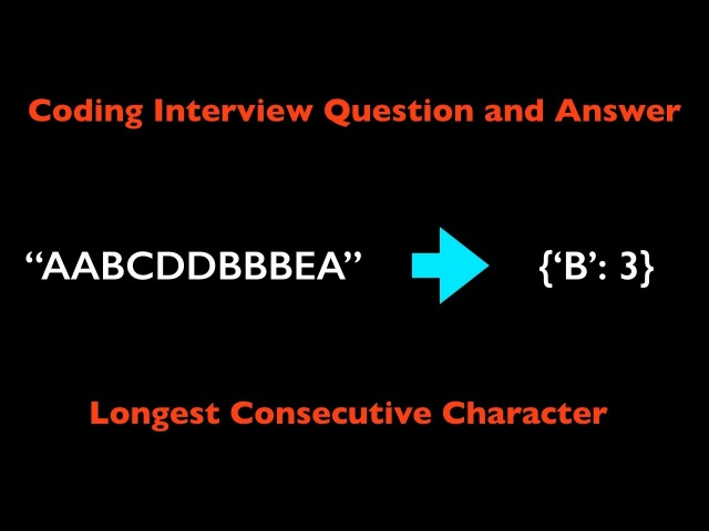 Coding Interview Question and Answer Longest Consecutive Characters
