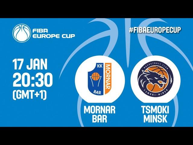 LIVE🔴 - Mornar Bar (MNE) v Tsmoki-Minsk (BLR) - FIBA Europe Cup 2017-18